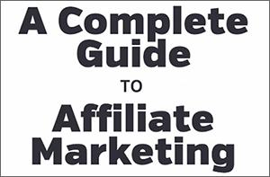 Complete Guide to Affiliate Marketing